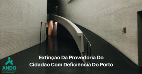 Extinção da Provedoria do Cidadão com Deficiência Do Porto Já Estava Prevista